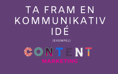 Ta fram en Kommunikativ Idé till din Content Marketing